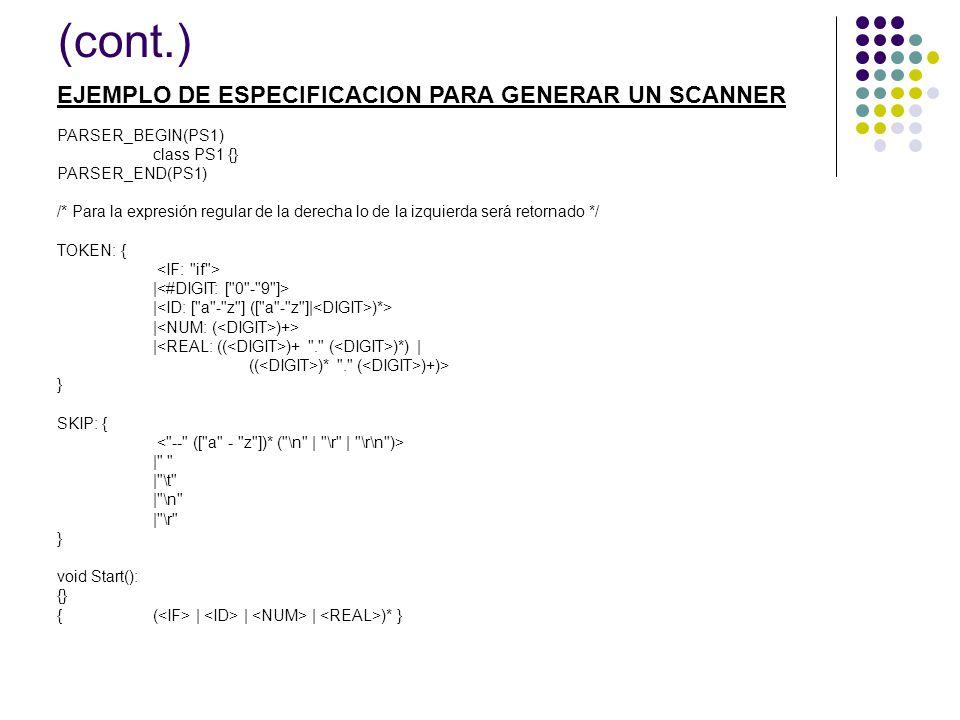 (cont.) PARSER_BEGIN(PS1) class PS1 {} PARSER_END(PS1) /* Para la expresión regular de la derecha lo de la izquierda será retornado */ TOKEN: { | | )*