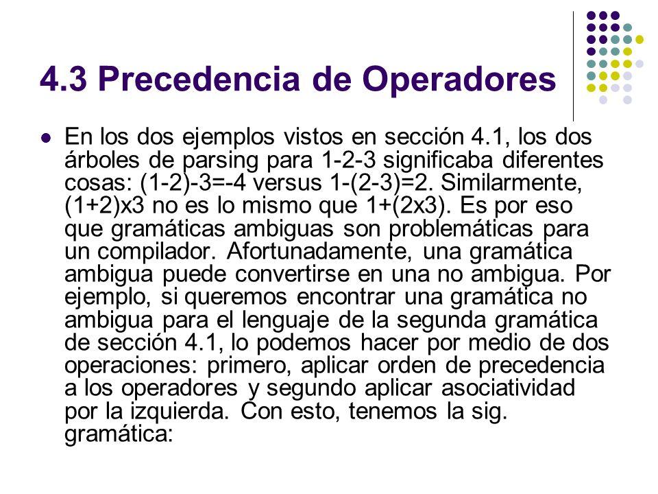 4.3 Precedencia de Operadores En los dos ejemplos vistos en sección 4.1, los dos árboles de parsing para 1-2-3 significaba diferentes cosas: (1-2)-3=-