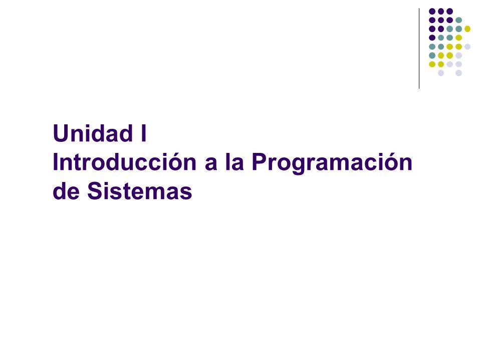 Unidad I Introducción a la Programación de Sistemas