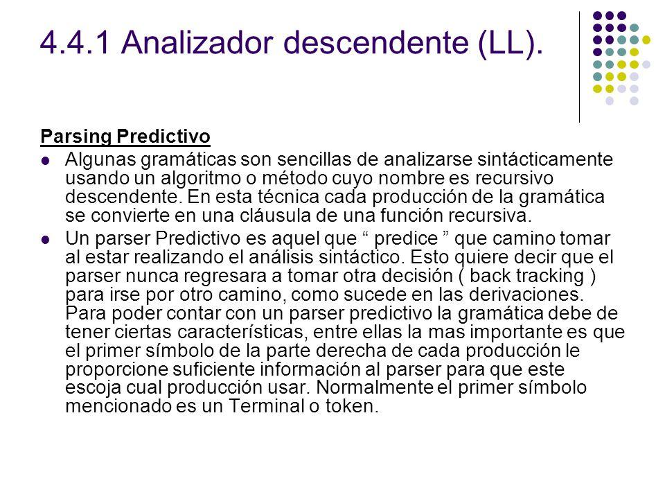 4.4.1 Analizador descendente (LL). Parsing Predictivo Algunas gramáticas son sencillas de analizarse sintácticamente usando un algoritmo o método cuyo