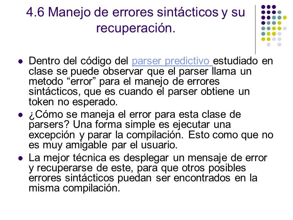 4.6 Manejo de errores sintácticos y su recuperación. Dentro del código del parser predictivo estudiado en clase se puede observar que el parser llama