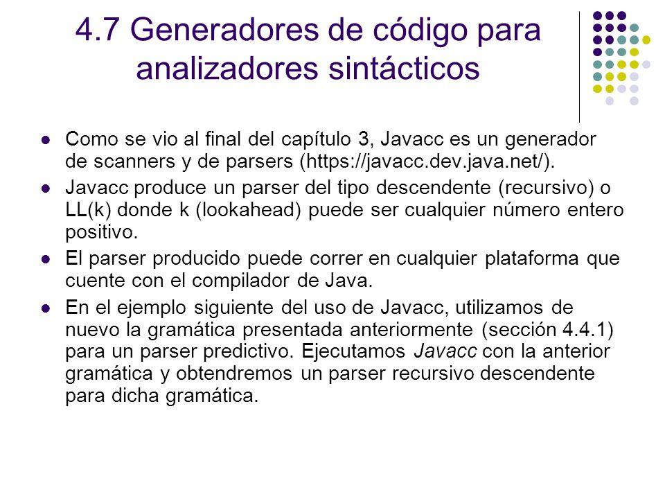 4.7 Generadores de código para analizadores sintácticos Como se vio al final del capítulo 3, Javacc es un generador de scanners y de parsers (https://