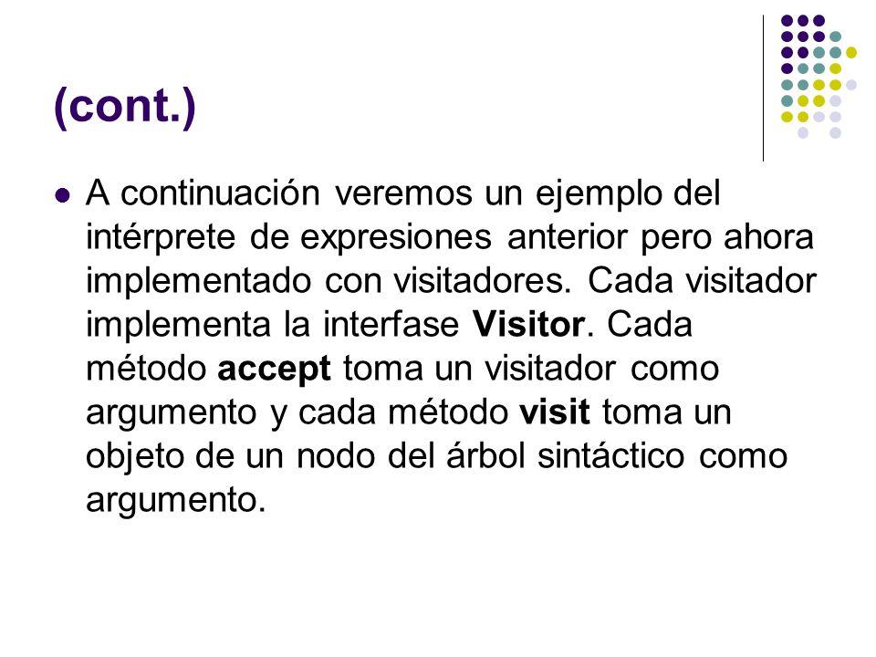 (cont.) A continuación veremos un ejemplo del intérprete de expresiones anterior pero ahora implementado con visitadores. Cada visitador implementa la