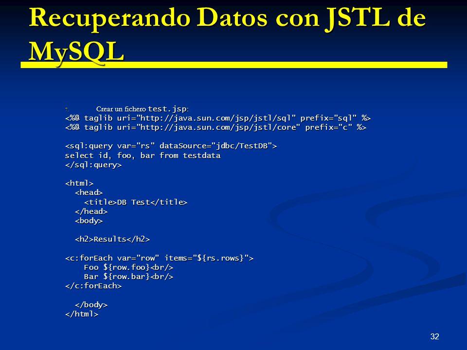 32 Recuperando Datos con JSTL de MySQL 7. Crear un fichero test.jsp : select id, foo, bar from testdata </sql:query><html> DB Test DB Test Results Res