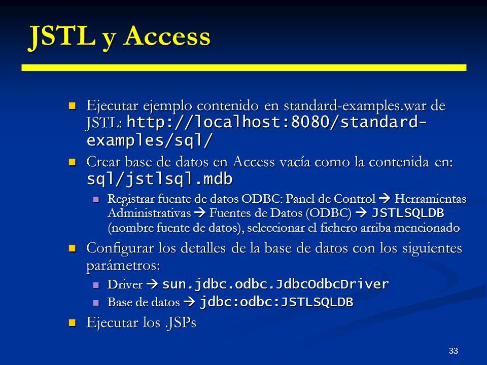 33 JSTL y Access Ejecutar ejemplo contenido en standard-examples.war de JSTL: http://localhost:8080/standard- examples/sql/ Ejecutar ejemplo contenido