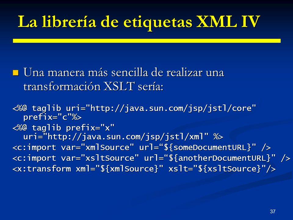37 La librería de etiquetas XML IV Una manera más sencilla de realizar una transformación XSLT sería: Una manera más sencilla de realizar una transfor