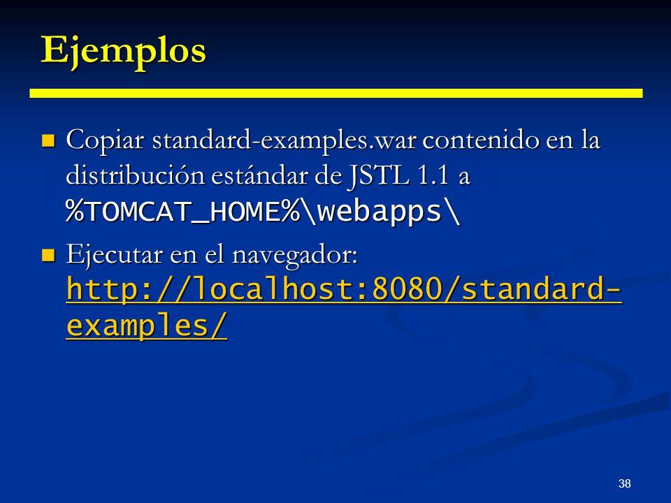38 Ejemplos Copiar standard-examples.war contenido en la distribución estándar de JSTL 1.1 a %TOMCAT_HOME%\webapps\ Copiar standard-examples.war conte