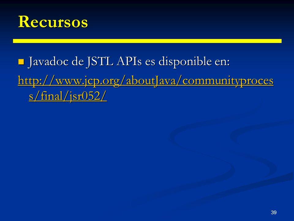 39 Recursos Javadoc de JSTL APIs es disponible en: Javadoc de JSTL APIs es disponible en: http://www.jcp.org/aboutJava/communityproces s/final/jsr052/