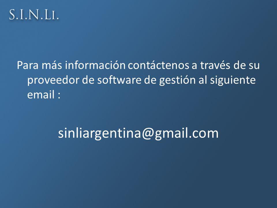 Para más información contáctenos a través de su proveedor de software de gestión al siguiente email : sinliargentina@gmail.com