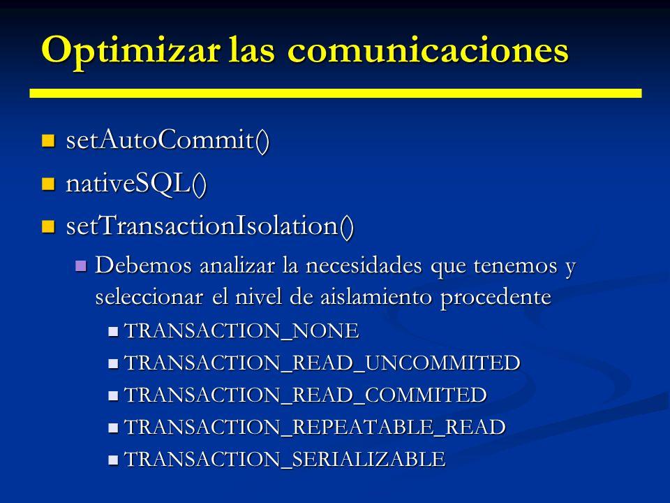 Optimizar las comunicaciones DriverPropertyInfo DriverPropertyInfo Encapsula toda la información de propiedades que necesita un driver para establecer