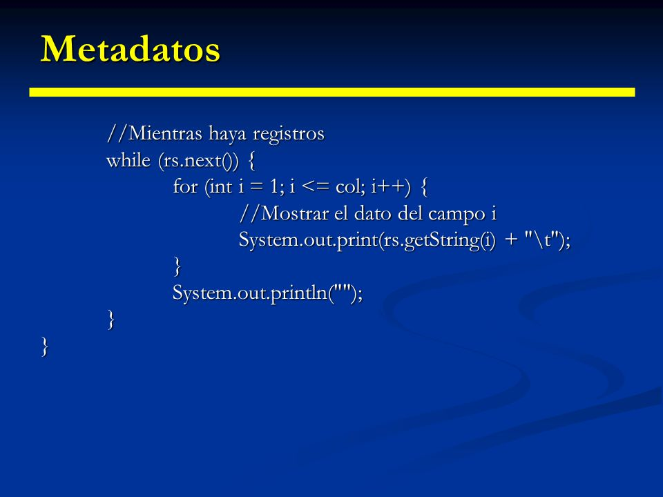 Metadatos También podemos utilizar la información del ResultSetMetaData para obtener la información de cualquier tabla sin tener la estructura antes.