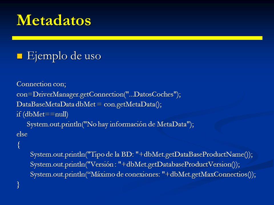 Metadatos También podemos obtener información sobre el servidor de B.B.D.D. por medio de la clase DataBaseMetaData. También podemos obtener informació