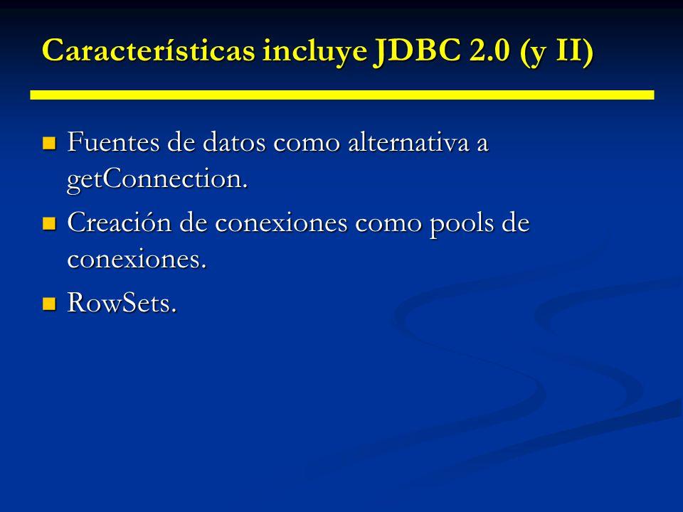 Características incluye JDBC 2.0 (I) El recorrido del ResultSet no se limita al avance. El recorrido del ResultSet no se limita al avance. Actualizaci