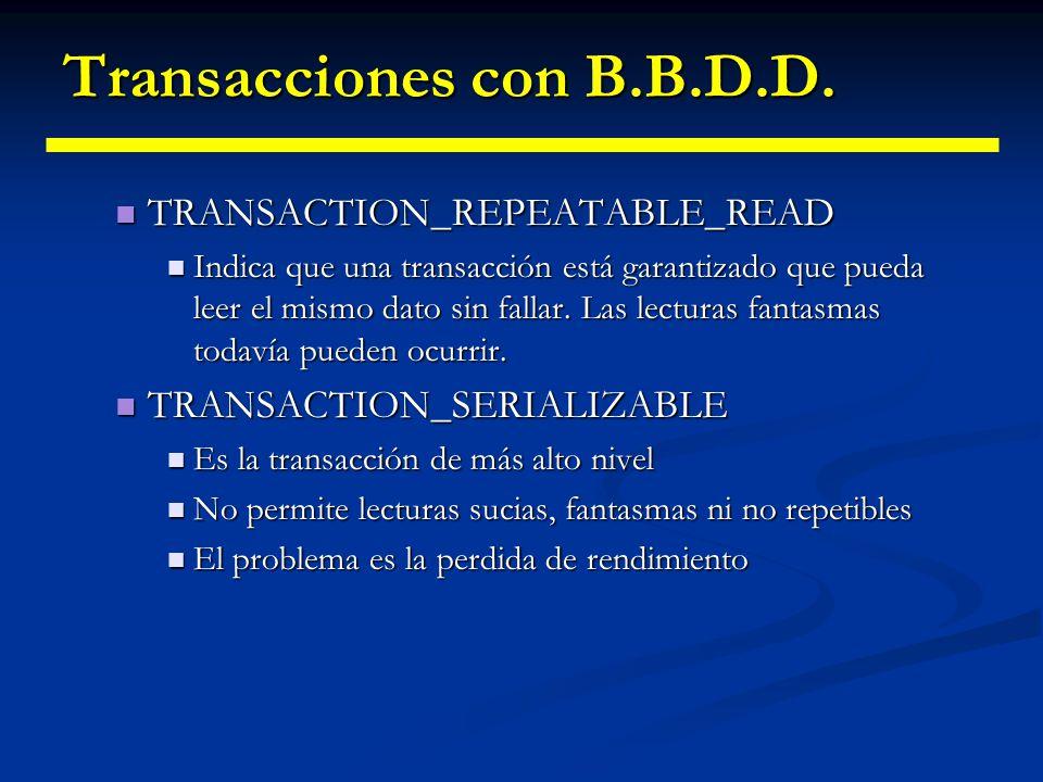Transacciones con B.B.D.D. En JDBC hay diferentes tipos de bloqueo: En JDBC hay diferentes tipos de bloqueo: TRANSACTION_NONE TRANSACTION_NONE Las tra