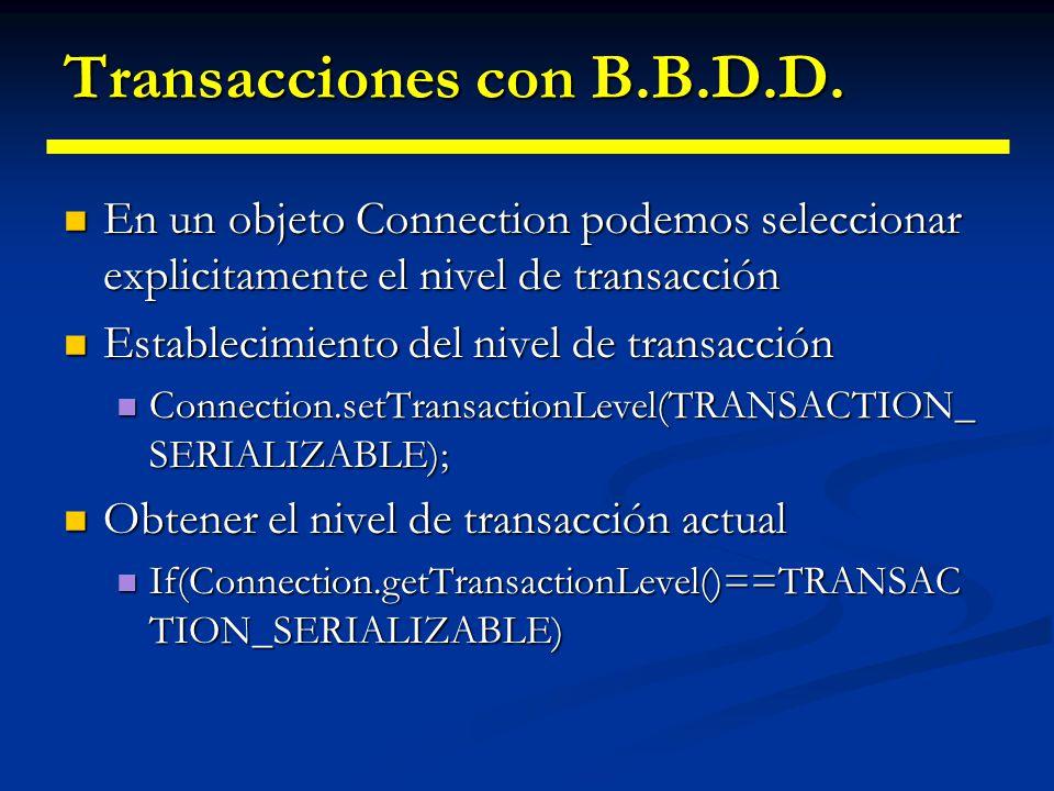 Transacciones con B.B.D.D. TRANSACTION_REPEATABLE_READ TRANSACTION_REPEATABLE_READ Indica que una transacción está garantizado que pueda leer el mismo