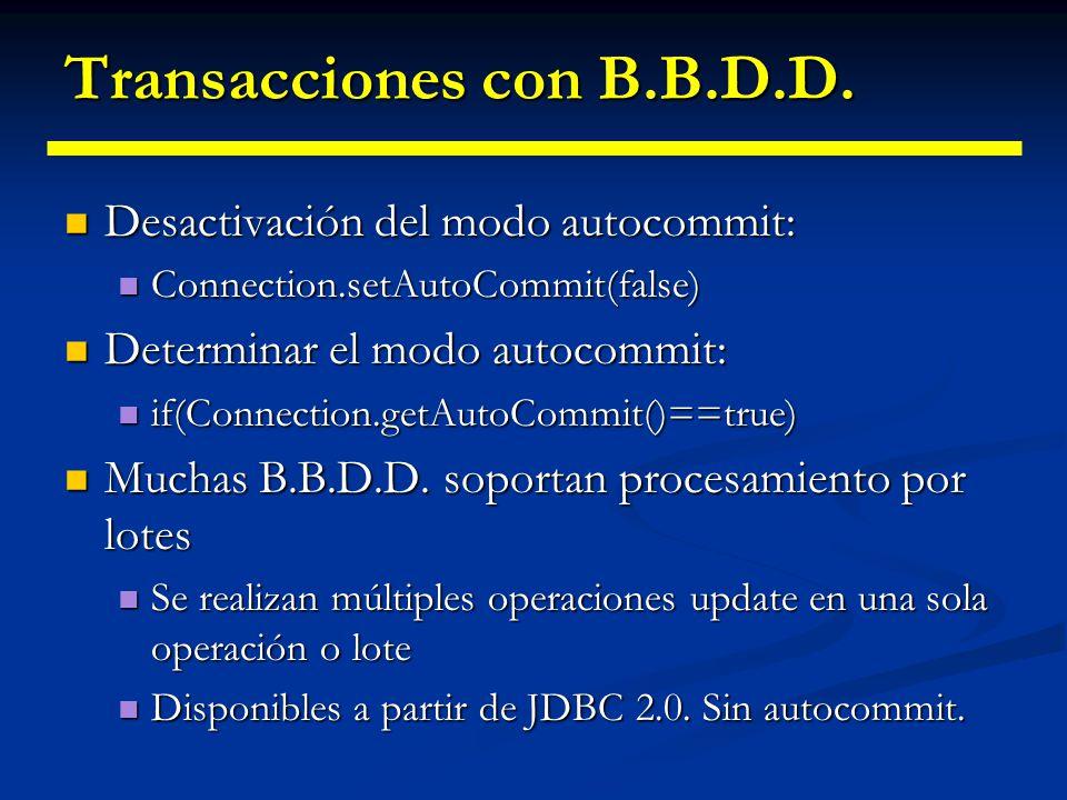Transacciones con B.B.D.D. Por defecto, los drivers JDBC operan en modo autoentrega (autocommit) Por defecto, los drivers JDBC operan en modo autoentr