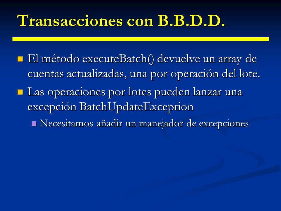 Transacciones con B.B.D.D. Ejemplo de operación por lotes Ejemplo de operación por lotescon.setAutoCommit(false); Statement stmt = con.createStatement