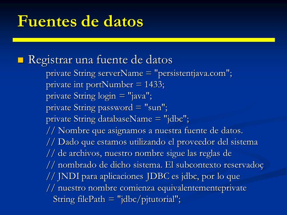 Fuentes de datos Propiedades estándar requeridas por DataSource Propiedades estándar requeridas por DataSource databaseName databaseName serverName se