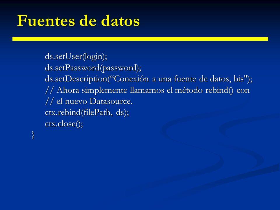 Fuentes de datos public RedefinirJNDI() { // Establecemos el contexto JNDI adecuado Hashtable env = new Hashtable(); env.put(Context.INITIAL_CONTEXT_F