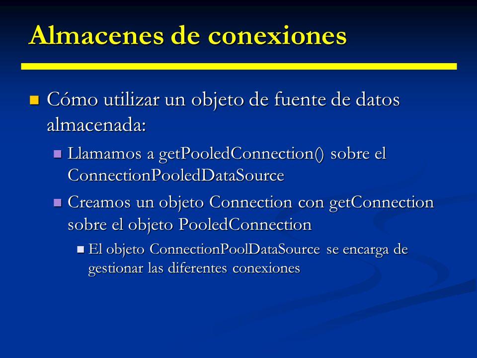 Almacenes de conexiones ¿Qué es una PooledConnection? ¿Qué es una PooledConnection? Tipo especial de conexión que no se borra cuando se cierra, al con