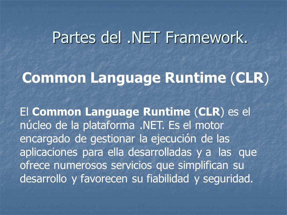 Common Language Runtime (CLR) Modelo de programación consistente: Modelo de programación consistente: A todos los servicios y facilidades ofrecidos por el CLR se accede de la misma forma: a través de un modelo de programación orientado a objetos.