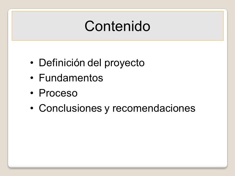 Contenido Definición del proyecto Fundamentos Proceso Conclusiones y recomendaciones