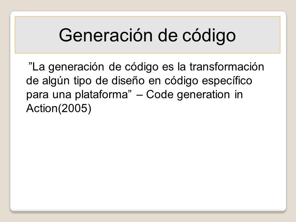 Generación de código La generación de código es la transformación de algún tipo de diseño en código específico para una plataforma – Code generation i