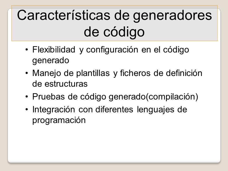 Características de generadores de código Flexibilidad y configuración en el código generado Manejo de plantillas y ficheros de definición de estructur