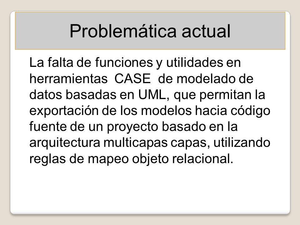 Problemática actual La falta de funciones y utilidades en herramientas CASE de modelado de datos basadas en UML, que permitan la exportación de los mo