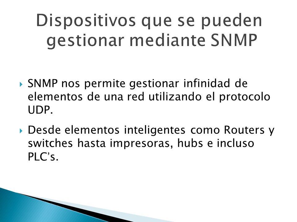 SNMP nos permite gestionar infinidad de elementos de una red utilizando el protocolo UDP. Desde elementos inteligentes como Routers y switches hasta i