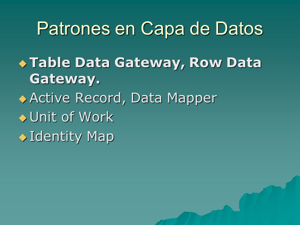 Patrones en Capa de Datos Table Data Gateway, Row Data Gateway.