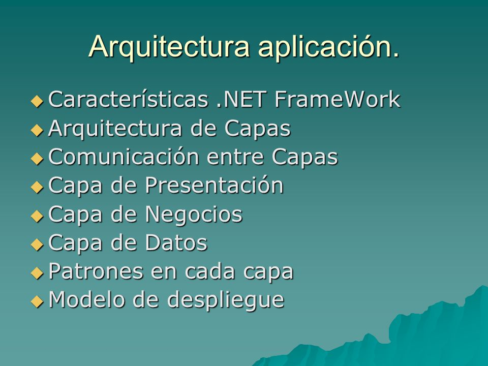 Arquitectura aplicación. Características.NET FrameWork Características.NET FrameWork Arquitectura de Capas Arquitectura de Capas Comunicación entre Ca