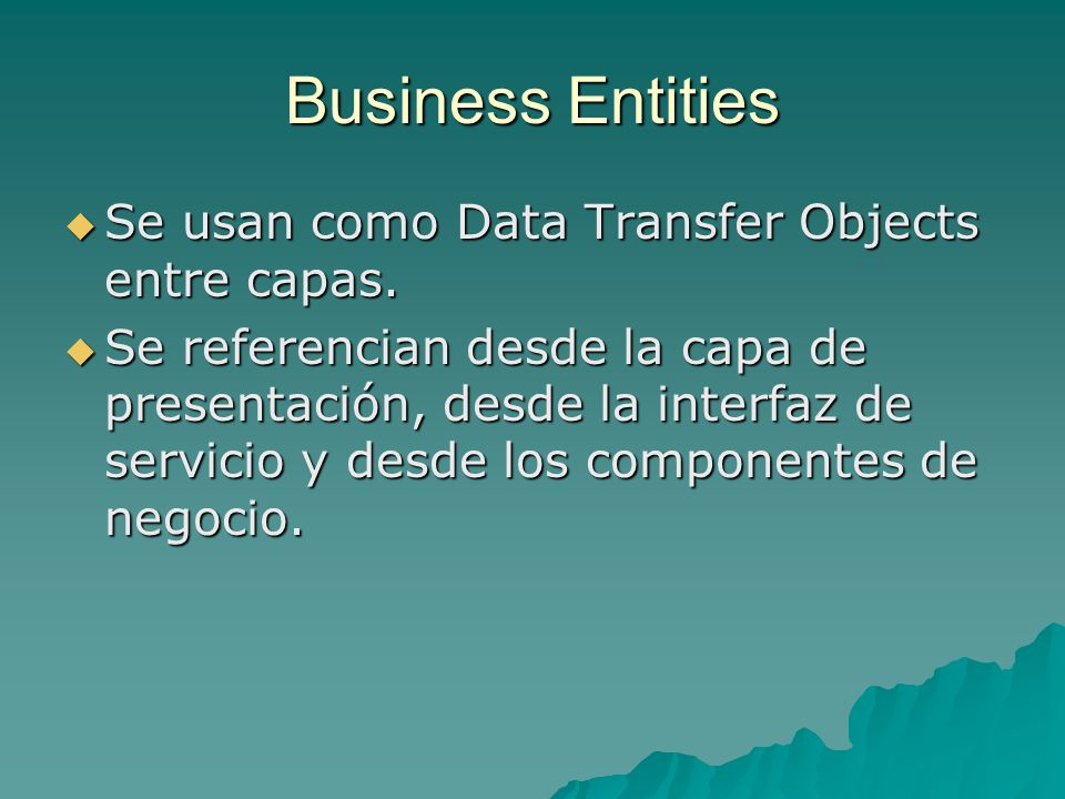 Business Entities Se usan como Data Transfer Objects entre capas.