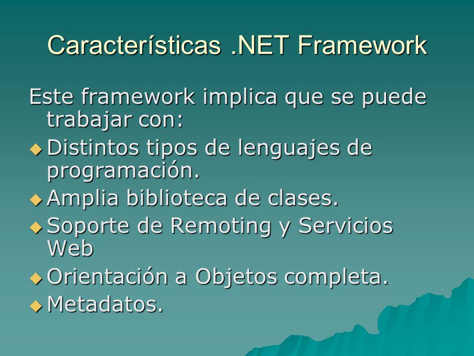 Características.NET Framework Este framework implica que se puede trabajar con: Distintos tipos de lenguajes de programación. Distintos tipos de lengu