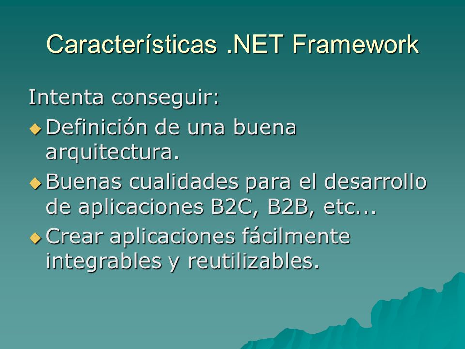 Características.NET Framework Intenta conseguir: Definición de una buena arquitectura. Definición de una buena arquitectura. Buenas cualidades para el