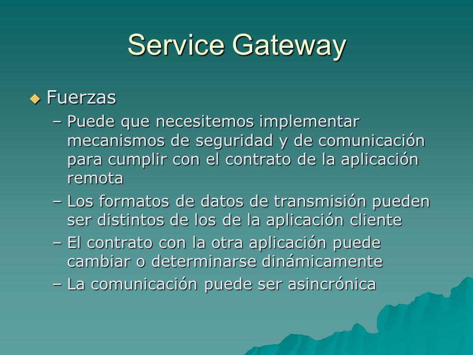 Service Gateway Fuerzas Fuerzas –Puede que necesitemos implementar mecanismos de seguridad y de comunicación para cumplir con el contrato de la aplica