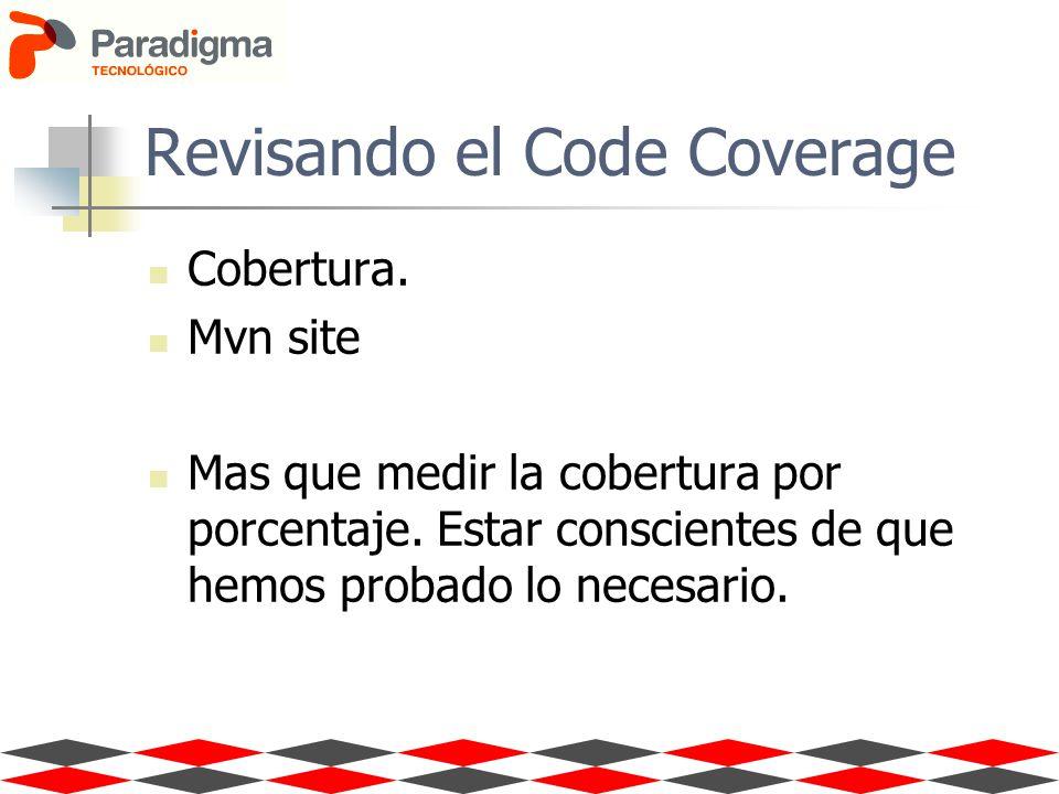 Revisando el Code Coverage Cobertura. Mvn site Mas que medir la cobertura por porcentaje. Estar conscientes de que hemos probado lo necesario.