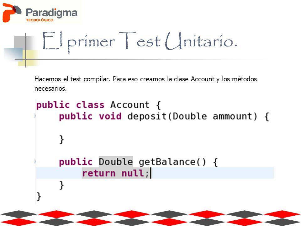 El primer Test Unitario. Hacemos el test compilar. Para eso creamos la clase Account y los métodos necesarios.