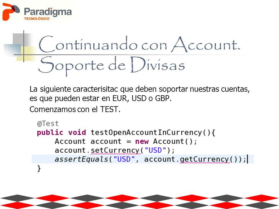 Continuando con Account. Soporte de Divisas La siguiente caracterisitac que deben soportar nuestras cuentas, es que pueden estar en EUR, USD o GBP. Co