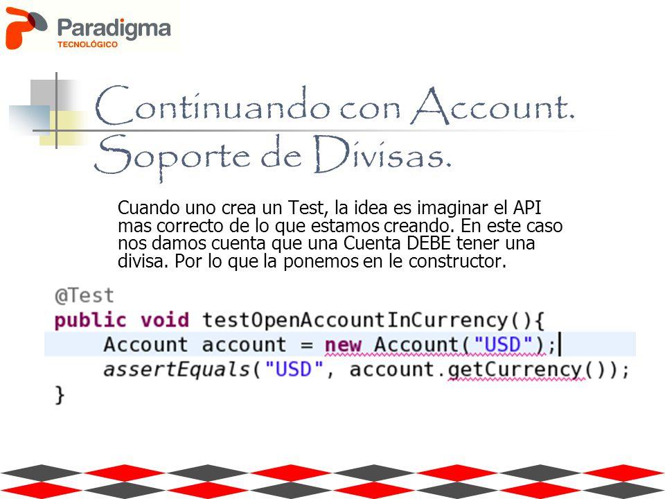 Continuando con Account. Soporte de Divisas. Cuando uno crea un Test, la idea es imaginar el API mas correcto de lo que estamos creando. En este caso