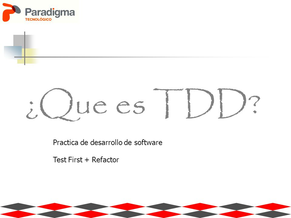 ¿Que es TDD Practica de desarrollo de software Test First + Refactor