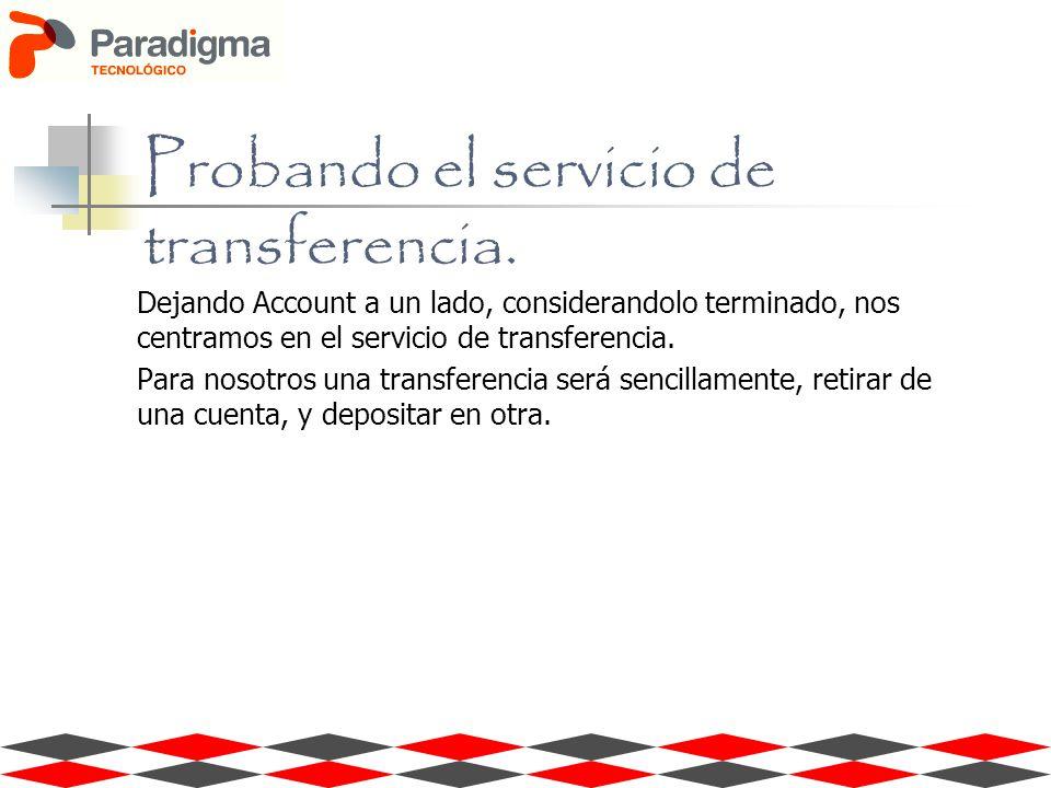 Probando el servicio de transferencia. Dejando Account a un lado, considerandolo terminado, nos centramos en el servicio de transferencia. Para nosotr