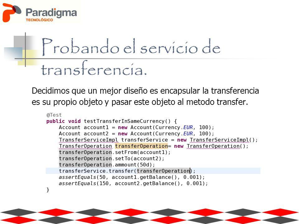Decidimos que un mejor diseño es encapsular la transferencia es su propio objeto y pasar este objeto al metodo transfer. Probando el servicio de trans