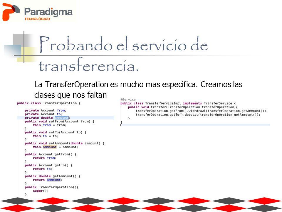 La TransferOperation es mucho mas especifica. Creamos las clases que nos faltan Probando el servicio de transferencia.