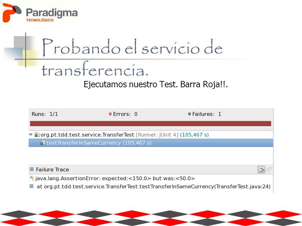 Ejecutamos nuestro Test. Barra Roja!!. Probando el servicio de transferencia.