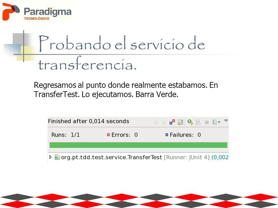 Regresamos al punto donde realmente estabamos. En TransferTest. Lo ejecutamos. Barra Verde. Probando el servicio de transferencia.