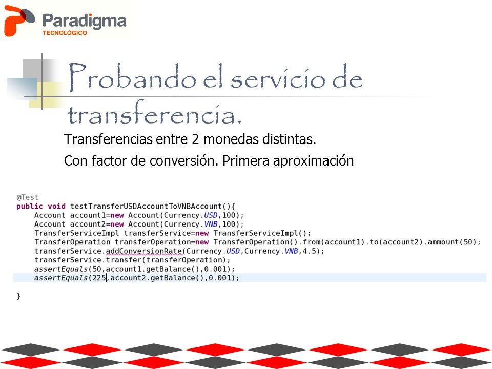 Transferencias entre 2 monedas distintas. Con factor de conversión. Primera aproximación Probando el servicio de transferencia.
