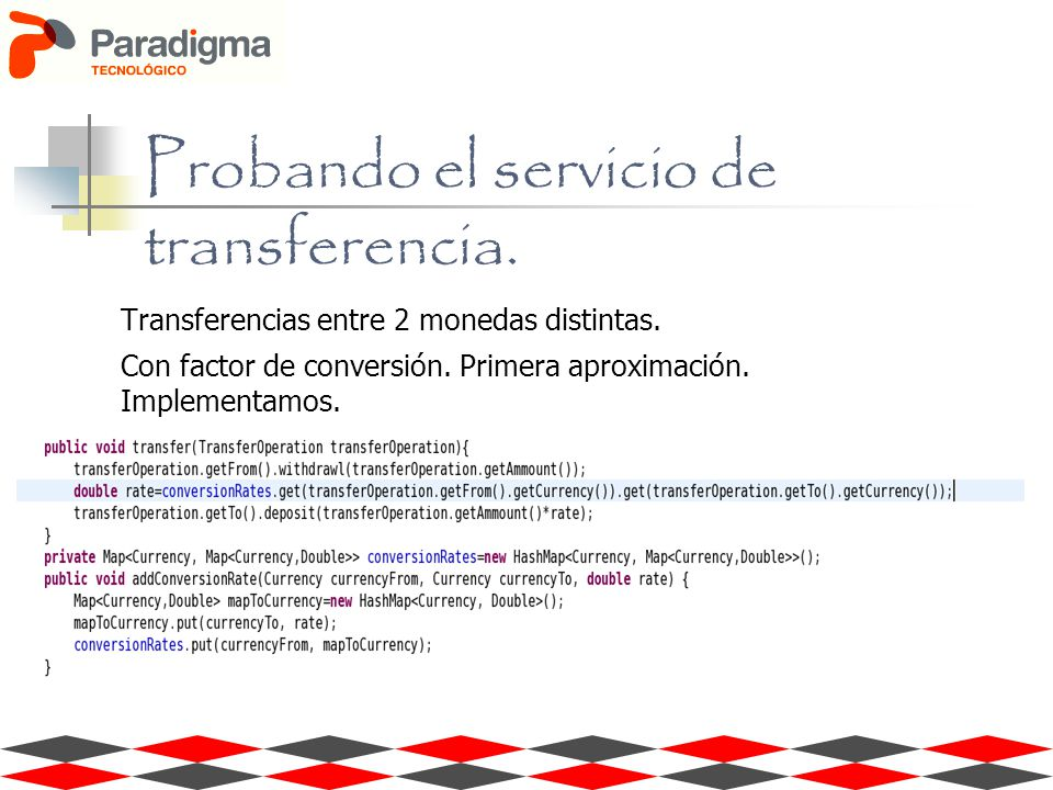 Transferencias entre 2 monedas distintas. Con factor de conversión. Primera aproximación. Implementamos. Probando el servicio de transferencia.