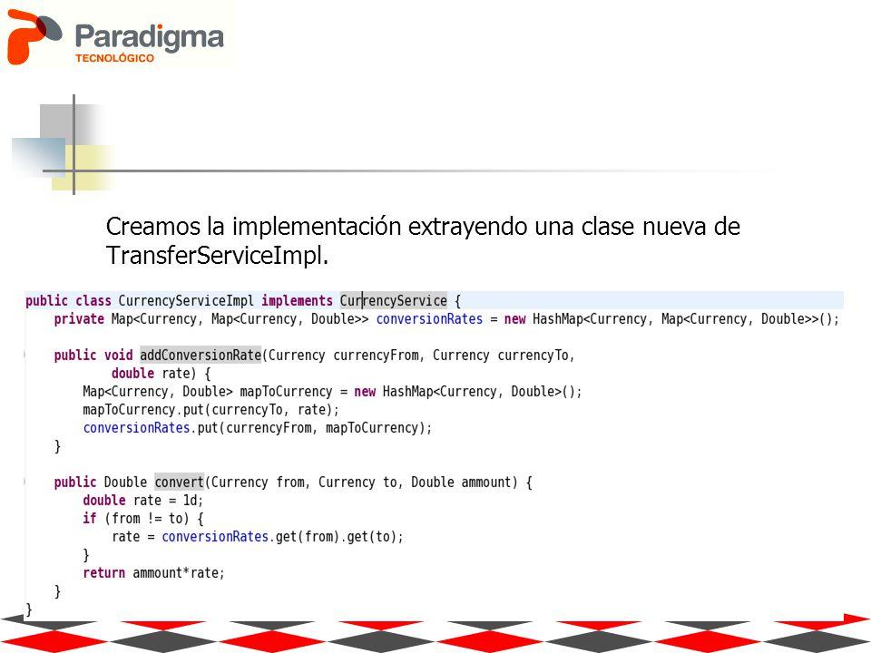 Creamos la implementación extrayendo una clase nueva de TransferServiceImpl.