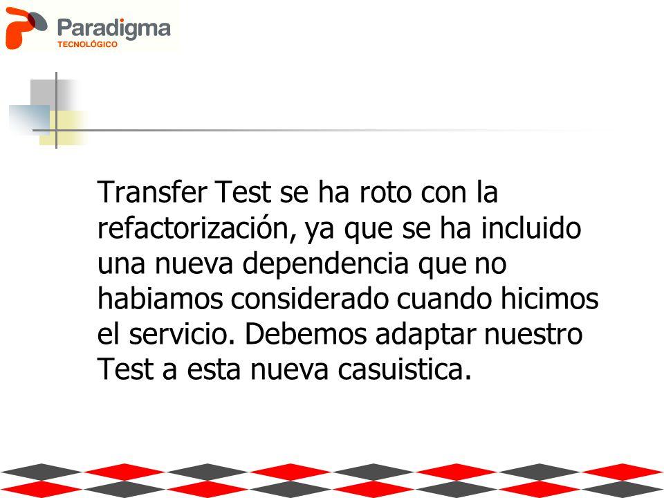 Transfer Test se ha roto con la refactorización, ya que se ha incluido una nueva dependencia que no habiamos considerado cuando hicimos el servicio.